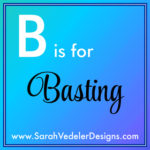 B is for Basting