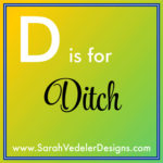 D is for Ditch