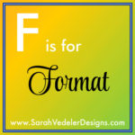 F is for Format