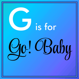 G is for GO! Baby