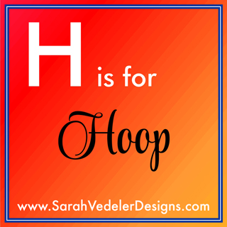 H is for Hoop