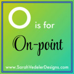 O is for On-point