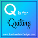 Q is for Quilting