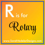 R is for Rotary