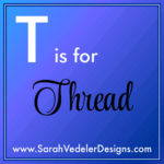 T is for Thread