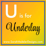 U is for Underlay