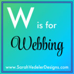 W is for Webbing